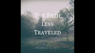 """The Path Less Traveled""  Matthew 6: 16-18,  7: 13-14"
