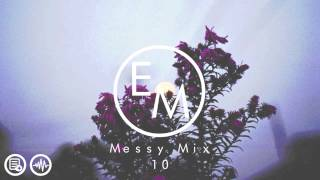 Eton Messy // Messy Mix 10 [Garage, R&B, House, Chilled]