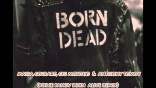 Maira Goulart, Giu Montijo & Anthony Tomov   Born Dead  Borce Panov Born Alive Remix )