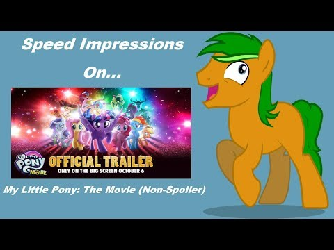 Speed Impressions - My Little Pony: The Movie (Non-spoiler)