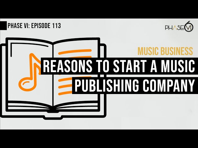 Ep. 115 -  Top 6 Reasons To Start A Music Publishing Company