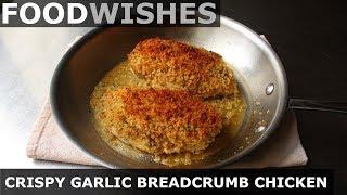 Crispy Garlic Breadcrumb Chicken - Food Wishes