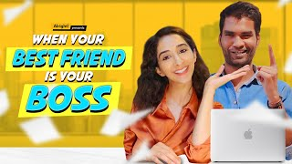 When Your Best Friend Is Your Boss | Ft. Nikhil Vijay & Kritika Avasthi