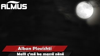Alban Plovishti - Malli c'me ka marre nene (Official Audio)