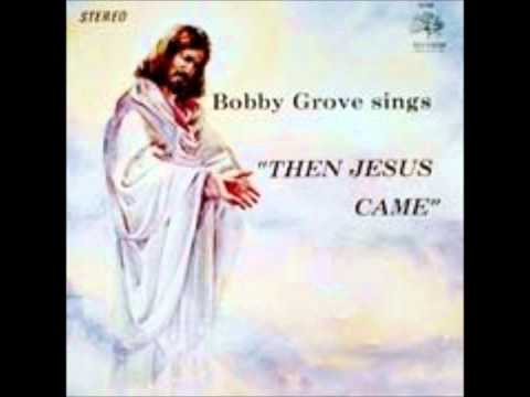 """Bobby Grove Sings """"Then Jesus Came"""""""