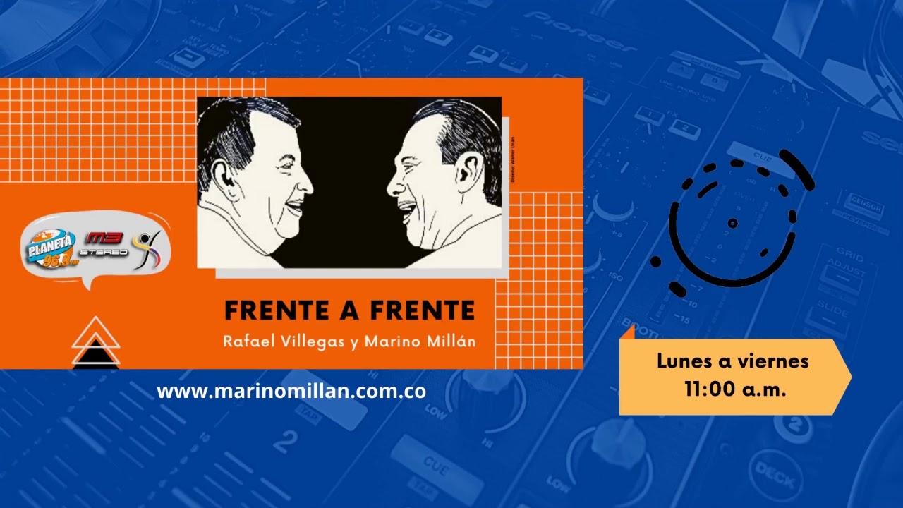 Frente a Frente Rafael Villegas y Marino Millán - Julio 10 de 2020