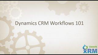 DYNAMICS CRM Workflows 101