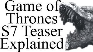 Game of Thrones Season 7 Teaser Explained