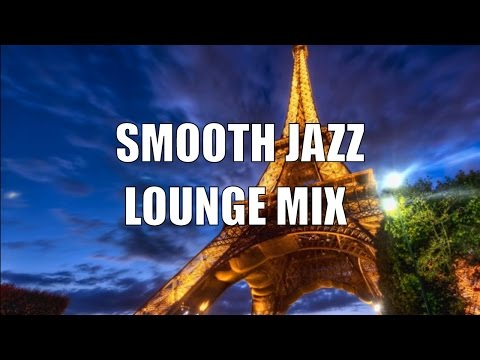 Smooth Jazz Chill Out Lounge: Smooth Jazz Mix, Lounge Jazz Music Playlist, Smooth Jazz Instrumental