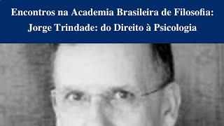 O Membro Titular da Academia Brasileira de Filosofia, Jorge Trindade, fala sobre Psicologia Jurídica
