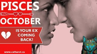 💞 PISCES OCTOBER ***IS YOUR EX COMING BACK?***