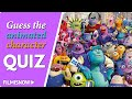 GUESS THE ANIMATED CHARACTER | Movie QUIZ