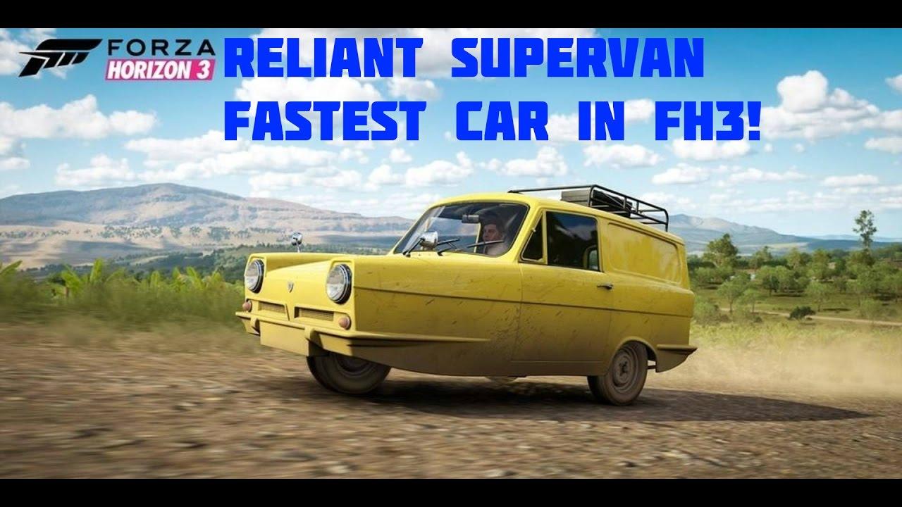 Forza Horizon 3 Reliant Supervan Fastest Car In Fh3