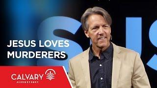 Jesus Loves Murderers - Luke 23:33-34 - Skip Heitzig