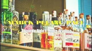 Mabuk Pulang Pagi - Mario Alvonso X Eduardo Aldo ( Officiak Audio)