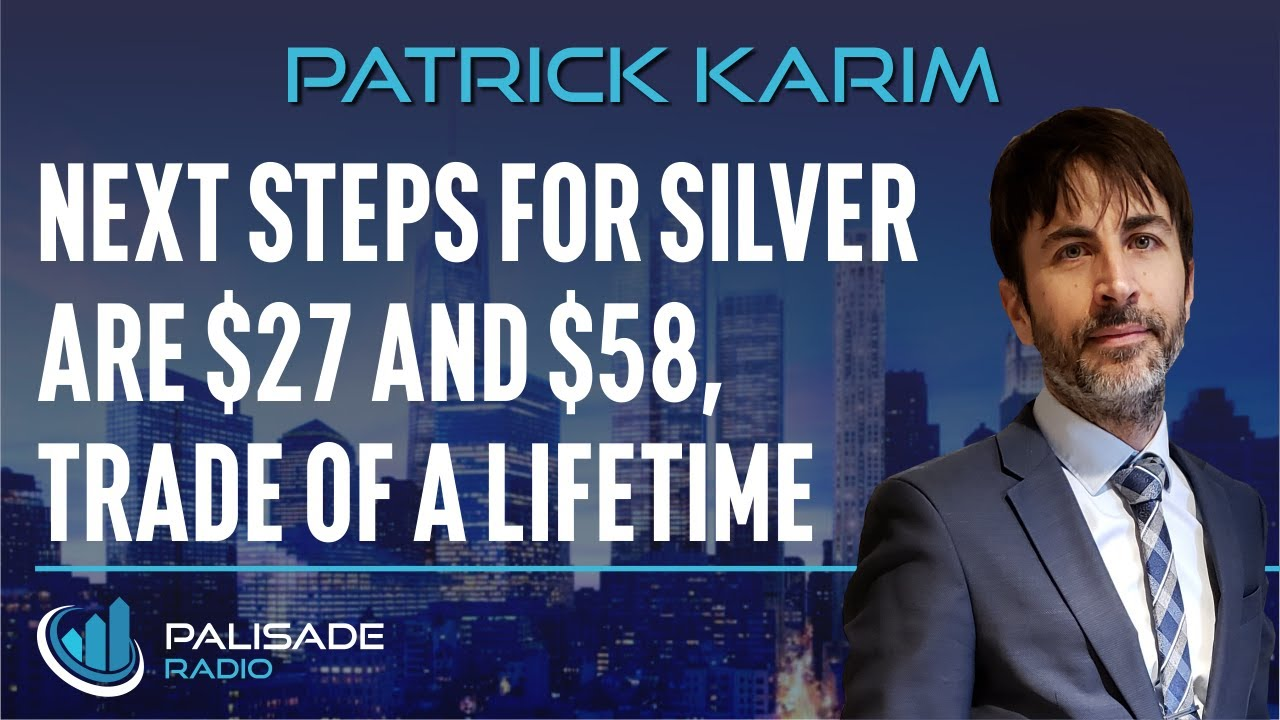Patrick Karim: Next Steps for Silver are $27 and $58, Trade of a Lifetime
