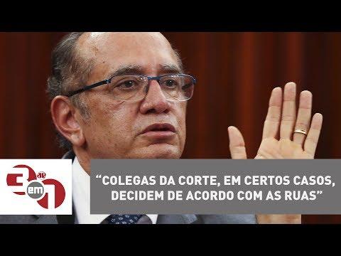Ministro Gilmar Mendes Afirma: Colegas Da Corte, Em Certos Casos, Decidem De Acordo Com As Ruas