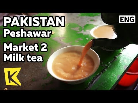 【K】Pakistan Travel-Peshawar[파키스탄 여행-페샤와르]페샤와르 시장 2 밀크티/Kabari Bazzar/Market/Milk tea/Tea leaves