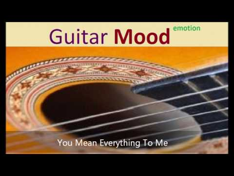 Guitar Mood - You Mean Everything To Me