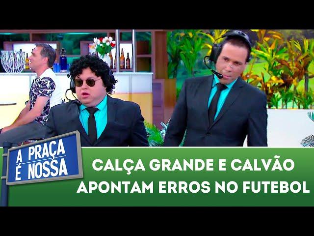 Calça Grande e Calvão apontam erros no futebol | A Praça É Nossa (06/12/18)