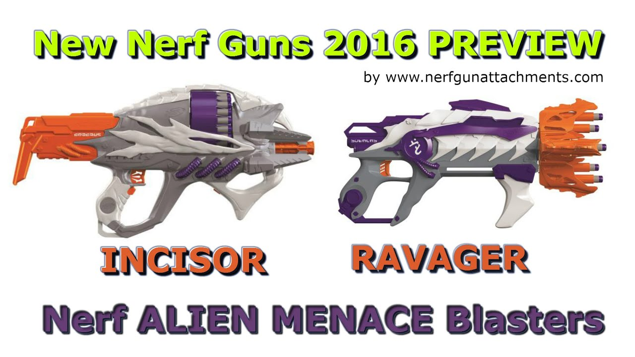 New Nerf ALIEN MENACE Blasters The Incisor and the Ravager New Nerf News 2016