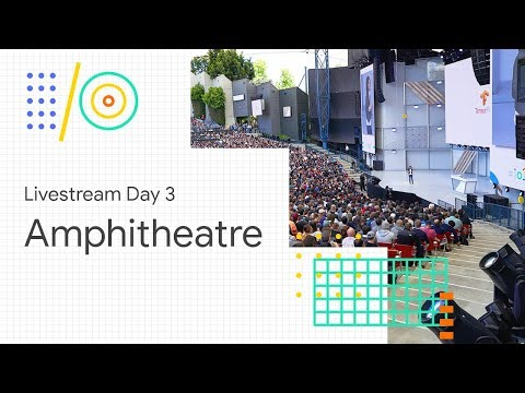 Livestream Day 3: Amphitheater (Google I/O '18)