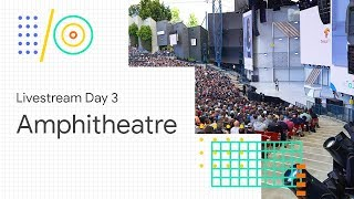 Livestream Day 3: Amphitheater (Google I/O