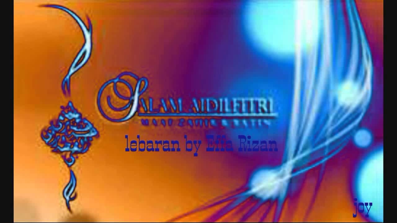 Lagu Raya Lebaran by Effa Rizan