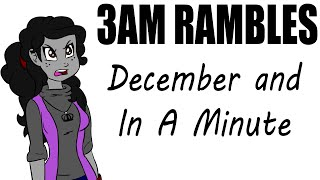 3AM Rambles - December and In A Minute
