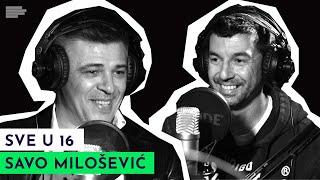 SVE U 16: Savo vam ovo nije ispričao... | gost: Savo Milošević | S01E03