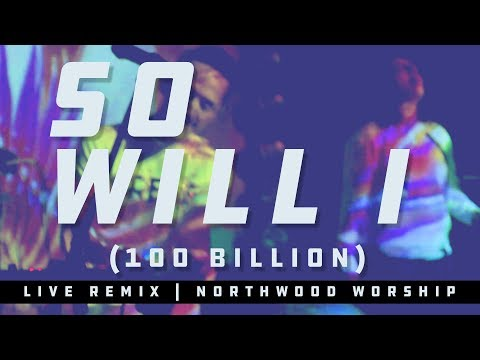 So Will I (100 Billion X) - LIVE Remix