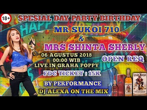 SPESIAL DAY PARTY BIRTHDAY MR SUKOI & MRS SHINTA SHERLY BY DJ ALEXA ON THE MIX
