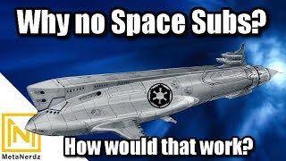 Why no Space Submarines in Star Wars? How would it work? - MetaMoment - Star Wars Capital Ship Lore