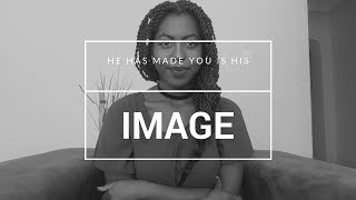 He has made you in His image