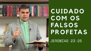 Cuidado com os falsos profetas - Jr 23-25