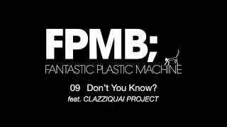 Fantastic Plastic Machine / GD09. Don't You Know? [feat. CLAZZIQUAI...