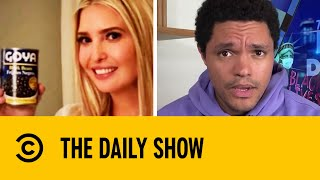 Ivanka Trump Accused Of Ethics Law Violation By Endorsing GoyaI The Daily Show With Trevor Noah