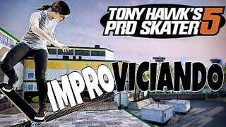 IMPROVISO MIENTRAS JUEGO | TONY HAWK´S PRO SKATER 5 | IMPROVICIANDO