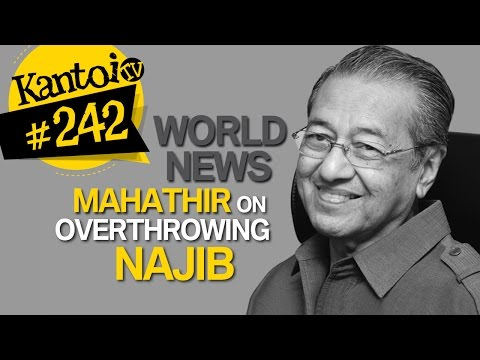 "WORLD NEWS: Mahathir ""overthrowing Najib is far more important than any personal feeling"""