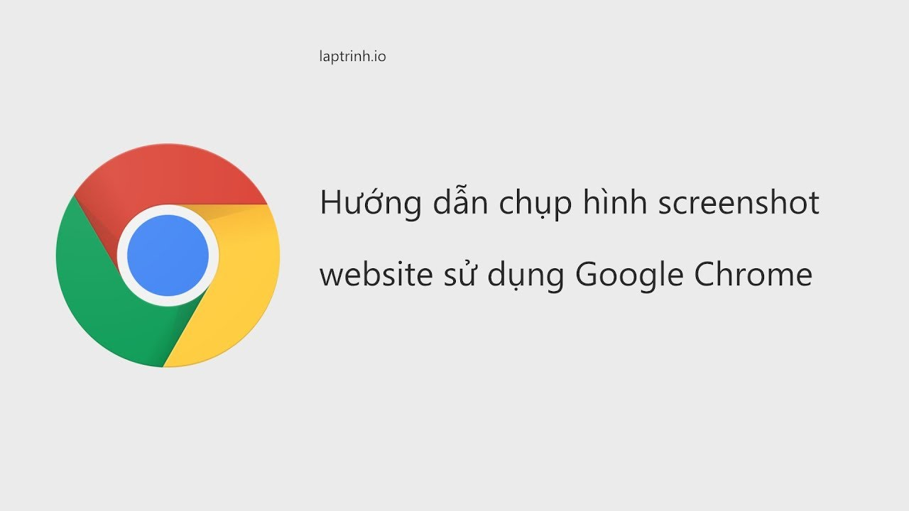 Chụp hình screenshot website sử dụng Google Chrome