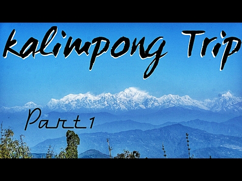 Kalimpong trip   Part 1