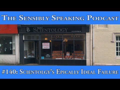 Sensibly Speaking Podcast #140: Scientology's Epically Ideal Failure