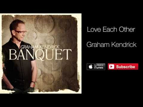 Graham Kendrick - Love Each Other (from Banquet)