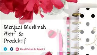 Menjadi Muslimah Aktif & Produktif Ummi Fairuz Ar-Rahbini