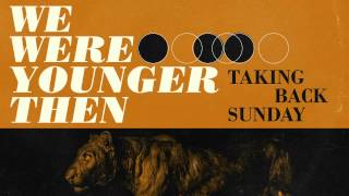 Watch Taking Back Sunday We Were Younger Then video
