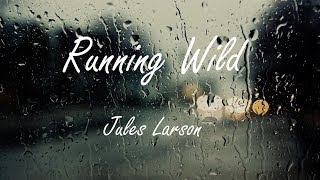 Jules Larson - Running Wild (Lyrics)