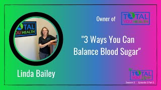 """3 Ways to Balance your Blood Sugar"" - Linda Bailey - The Total You Show - S3 E2 Part3"