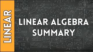 Linear Algebra Summary - Linear Algebra Made Easy (2016)