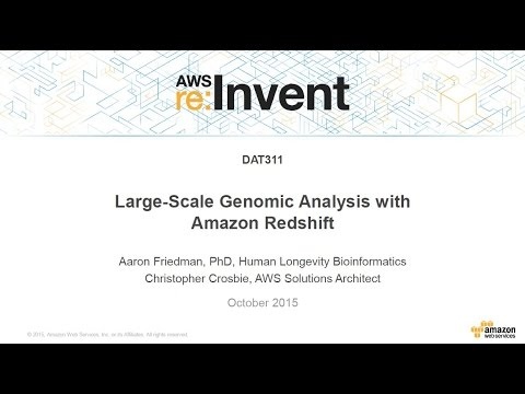 AWS re:Invent 2015 | (DAT311) Large-Scale Genomic Analysis with Amazon Redshift