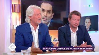 Le coup  de gueule de Patrick Sébastien ! - C à Vous - 10/10/2018